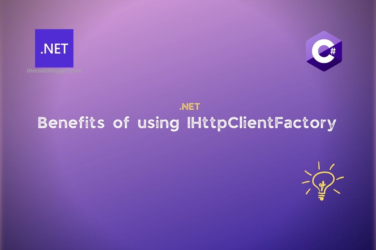 Read more about the article Benefits Of Using IHttpClientFactory in .NET Web Apps