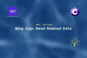 Read more about the article Blog App – Reading Related Data using .NET EF Core