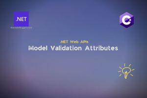 Read more about the article Model Validation Attributes in .NET Core Web APIs