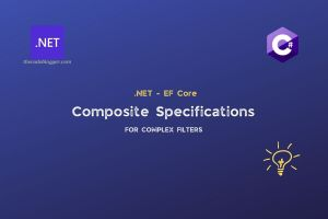 Read more about the article .NET – Composite Specifications using EF Core