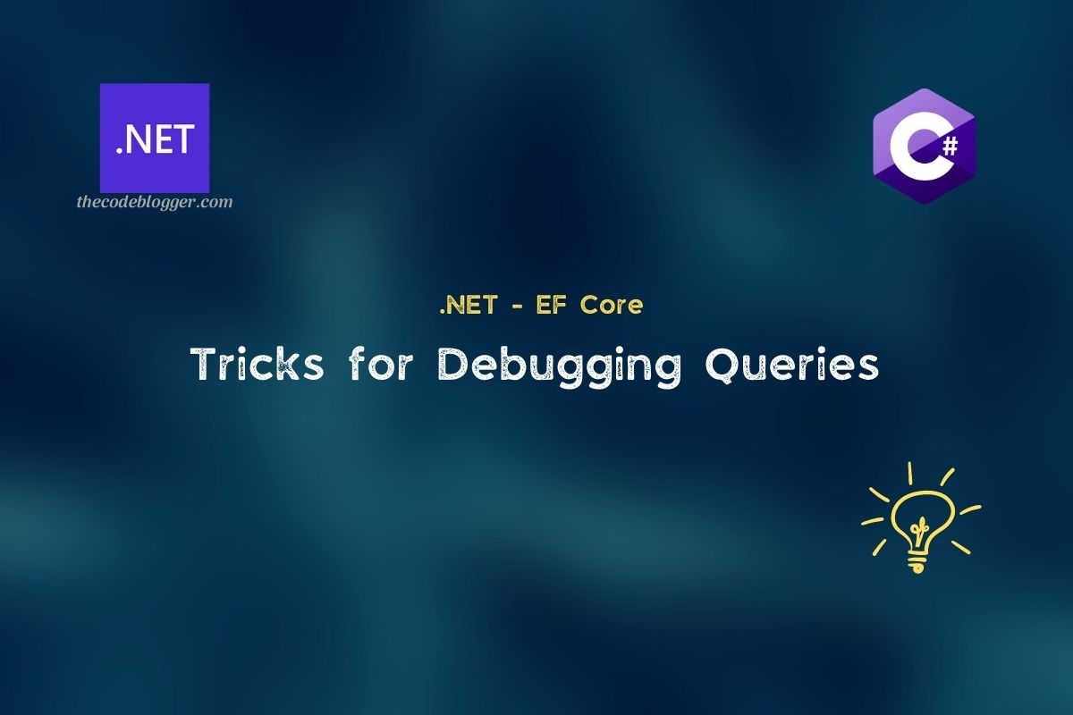 Read more about the article Some tricks for debugging .NET EF Core Queries