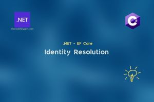 Read more about the article Why Identity Resolution Is Needed by .NET EF Core