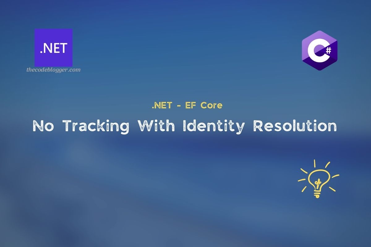 Read more about the article AsNoTracking with Identity Resolution In .NET EF Core