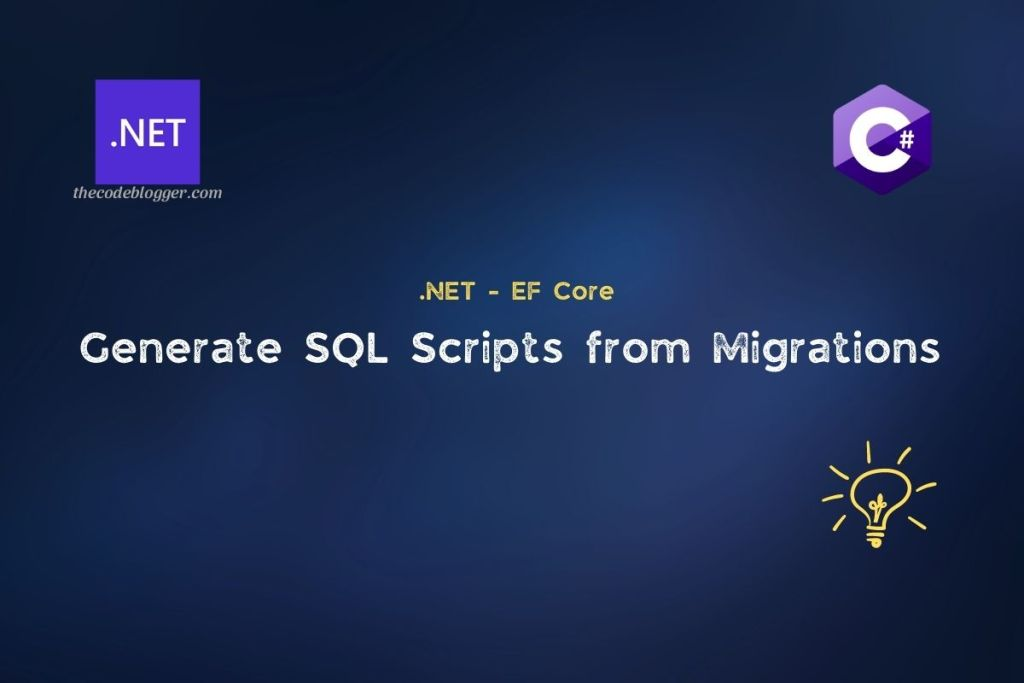 .NET and EF Core - Generate SQL Scripts