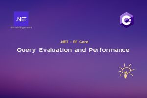 Read more about the article Evaluation of .NET EF Core Queries and Performance