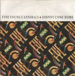 Fine Young Cannibals- Johnny Come Home