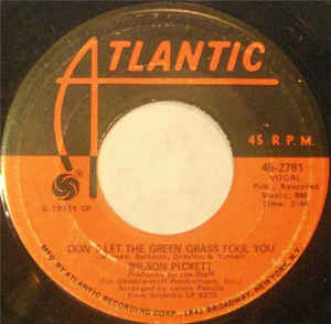 Wilson Pickett – Don't Let The Green Grass Fool You / Ain't No Doubt About It