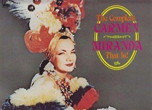 Carmen Miranda- The Compleat Carmen- Miranda That Is