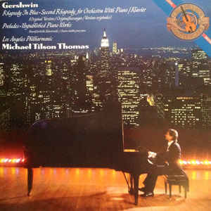 Gershwin- Michael Tilson Thomas, Los Angeles Philarmonic- Rhapsody In Blue, Second Rhapsody,Preludes, Unpublished Piano Works