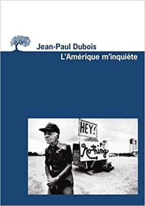 L'Amérique m'inquiète  de Jean-Paul Dubois
