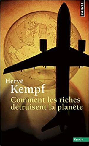 Comment les riches détruisent la planète de Herve Kempf