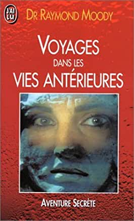 Voyages dans les vies antérieures de Raymond Moody