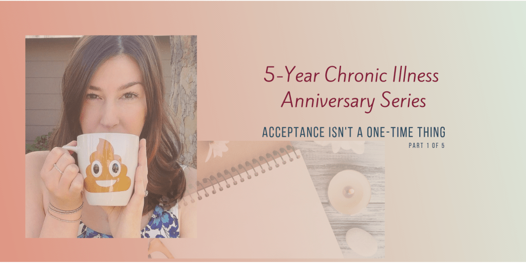 accepting your chronic illness isn't a one time thing