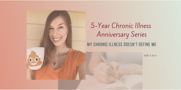 My Chronic Illness Doesn't Define Me (But it Sure Helps)