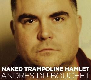 """Andres du Bouchet, """"Naked Trampoline Hamlet"""""""