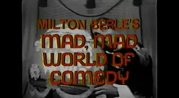 "Milton Berle's 1974 documentary, ""Mad Mad World of Comedy"""