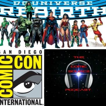 The Comic Source Podcast Episode 129 SDCC Prep talk & DC Rebirth Week 7