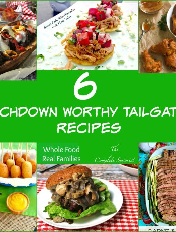 6 Touchdown Worthy Tailgating Recipes ~ Whole Foods| Real Families ~ The Complete Savorist