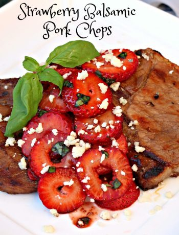 Strawberry Balsamic Pork Chops ~ Herb and balsamic marinated grilled pork chops with fresh strawberries tossed in balsamic reduction and sprinkled with bleu cheese ~ The Complete Savorist ad