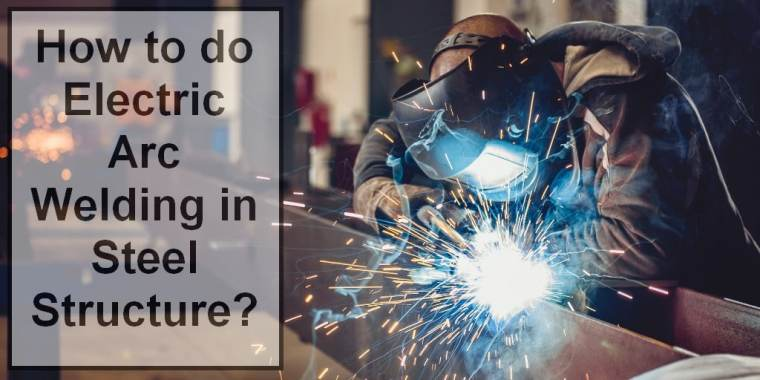 How to do Electric Arc Welding in Steel Structure