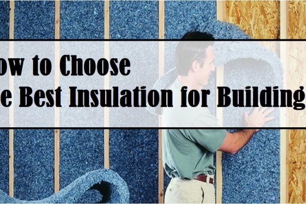How to Choose the Best Insulation for Buildings?