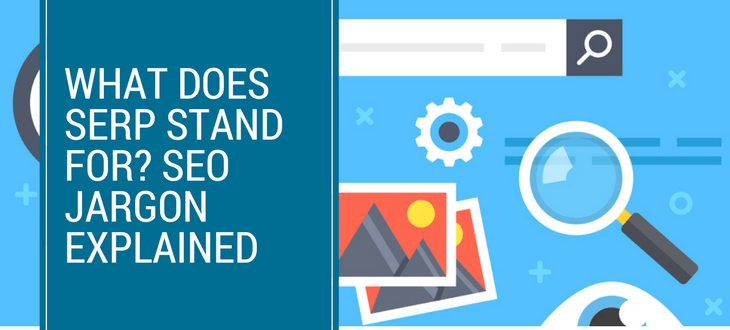 What Does SERP Stand For? SEO Jargon Explained