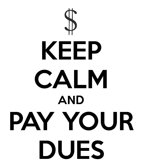 Keep Calm and Pay Those Dues, Baby!
