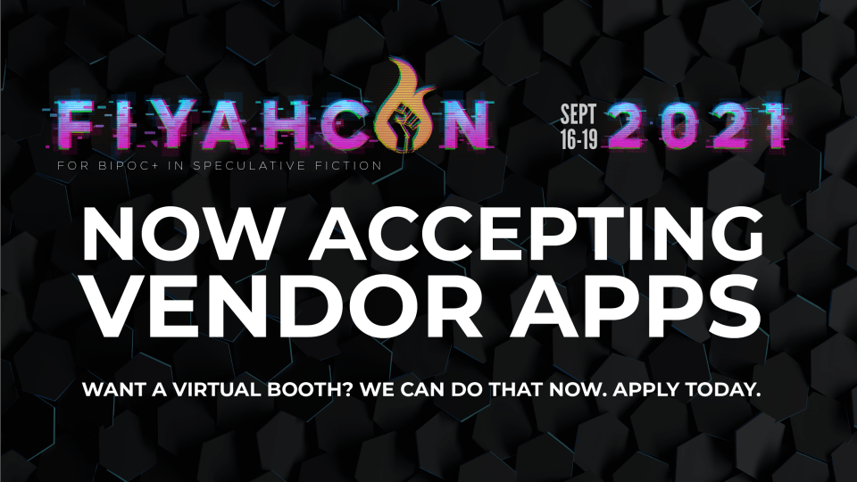 FIYAHCON 2021 Now Accepting Vendor Applications. Want a Virtual Booth? We can do that now. Apply Today.