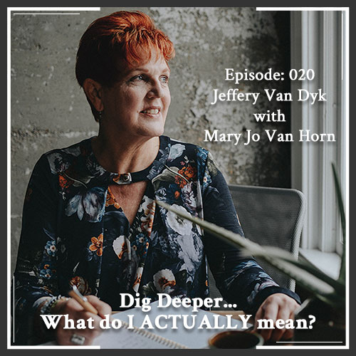 Episode 020: Dig Deeper… What do I ACTUALLY mean?