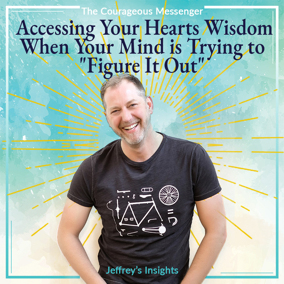 """Accessing Your Hearts Wisdom When Your Mind is Trying to """"Figure It Out"""""""