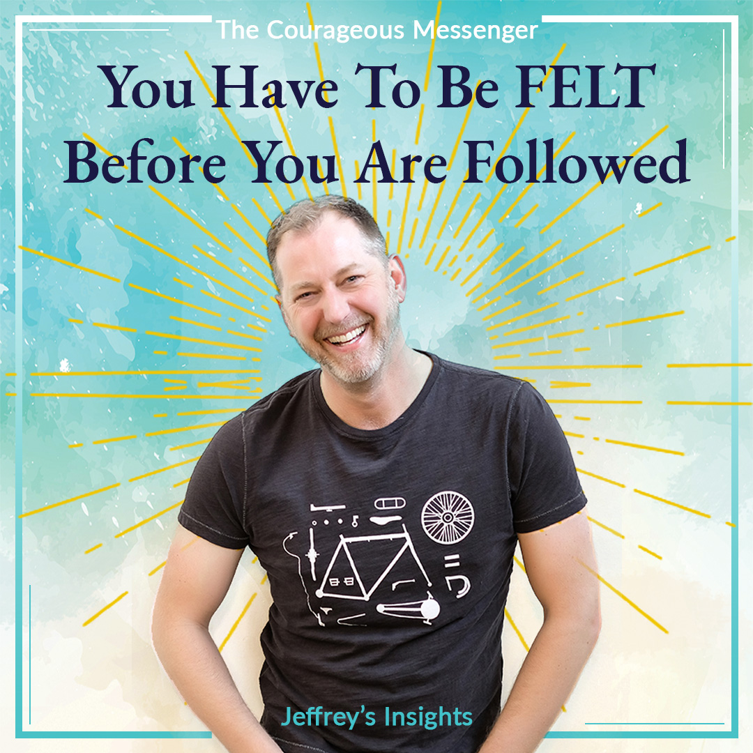 You Have To Be FELT Before You Are Followed