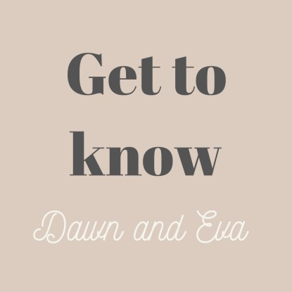 all about Dawn and Eva