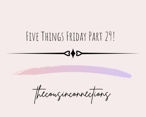 Five Things Friday Part 29 - back at it!!