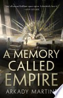 a memory called empire by arkady martine - Review: A Memory Called Empire by Arkady Martine