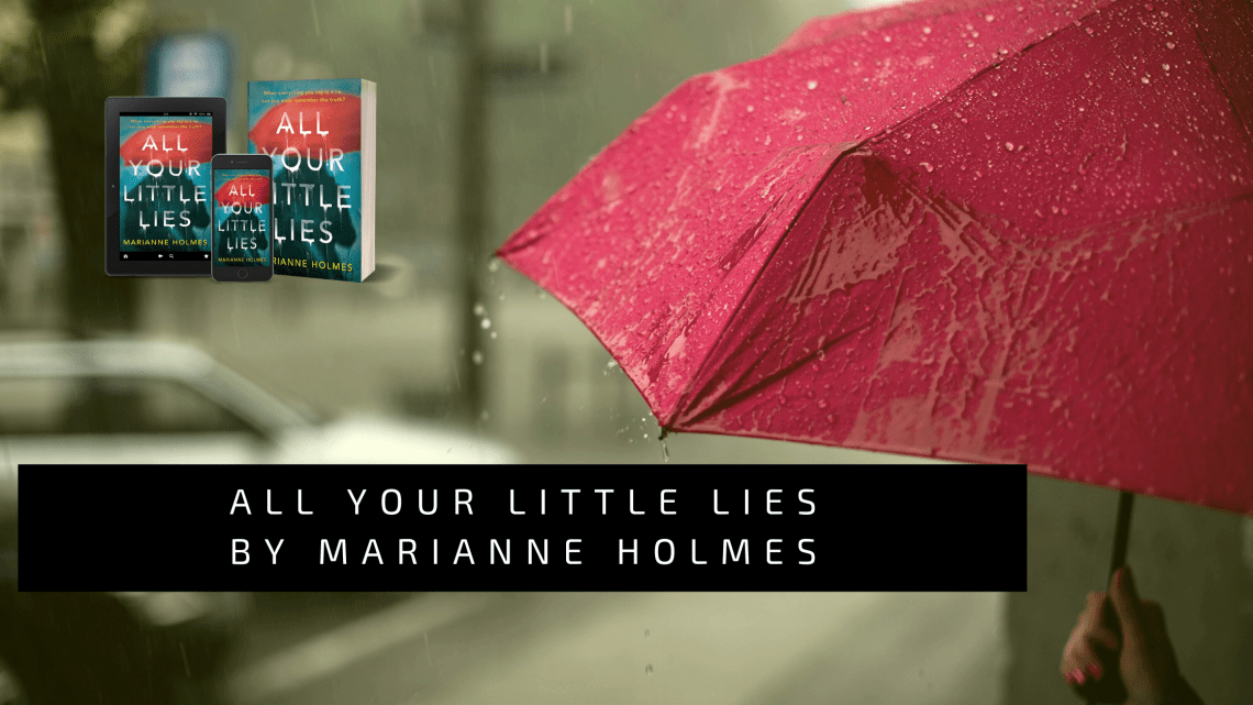 all your little lies - All Your Little Lies by Marianne Holmes | EXTRACT