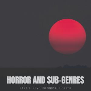 horror and sub genres 1 - Horror Genres and Sub-genres   Part 2   Psychological Horror