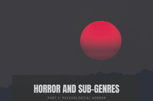 horror and sub genres 1 - Horror Genres and Sub-genres | Part 2 | Psychological Horror