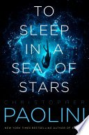 to sleep in a sea of stars by christopher paolini - To Sleep in a Sea of Stars by Christopher Paolini |Review