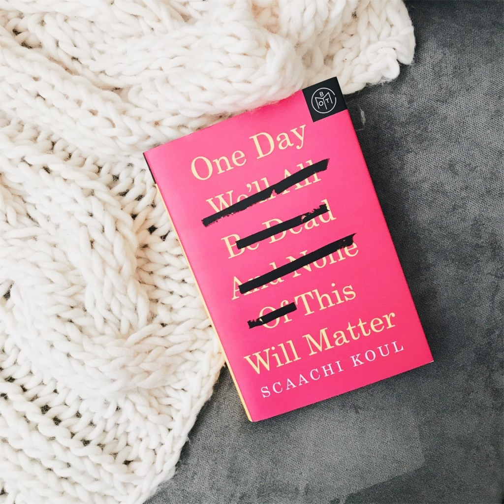"Book Review: ""One Day We'll All Be Dead and None of This Will Matter"" by Scaachi Koul"