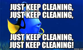 just keep cleaning