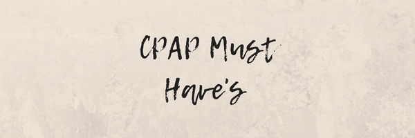 CPAP Must Have's