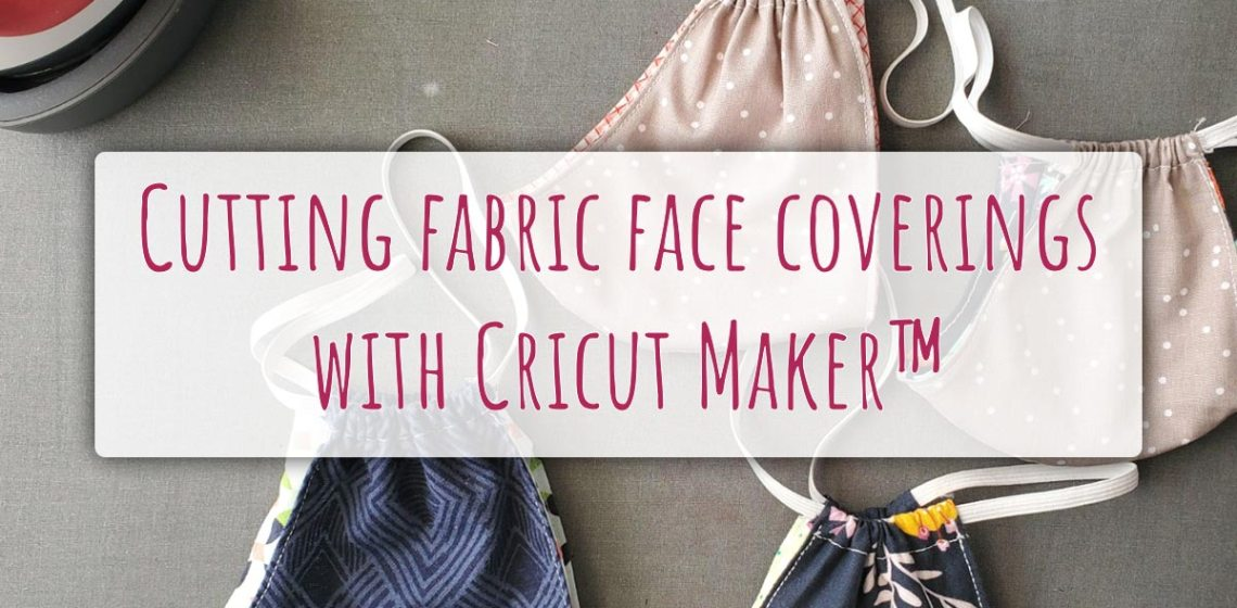 Cutting fabric face coverings with Cricut Maker™