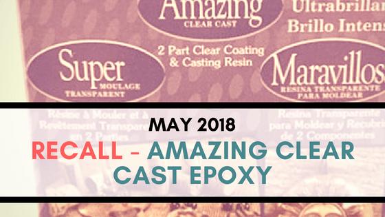 RECALL: Alumilite Clear Cast Epoxy