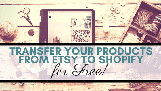 How to Transfer your Etsy Product Listings to Shopify in 10 clicks (and for Free!)