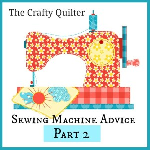 Sewing Machine Advice, Part 2 @ The Crafty Quilter