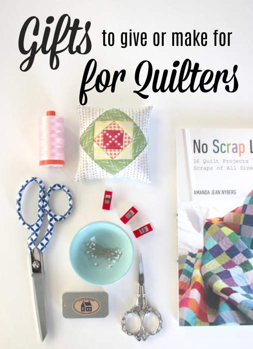 Gifts to give or make for quilters @ Diary of a Quilter