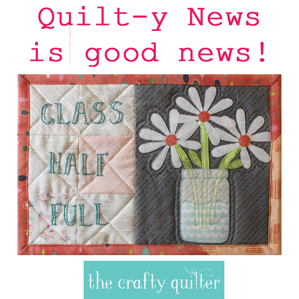 Quilt-y news is good news and I'm here to share some with you at The Crafty Quilter!