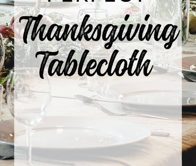 Whether You Are Looking To Diy Or To Buy Lets Find The Perfect Thanksgiving Tablecloth