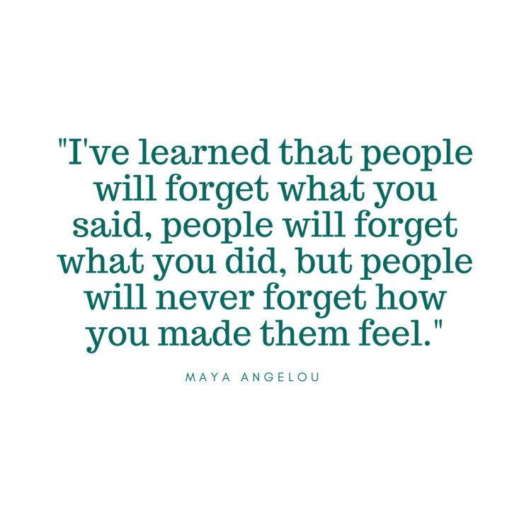 People never forget how you made them feel