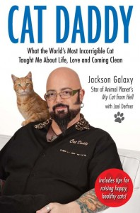 Cat Daddy: What the World's Most Incorrigible Cat Taught Me About Life, Love and Coming Clean by Jackson Galaxy
